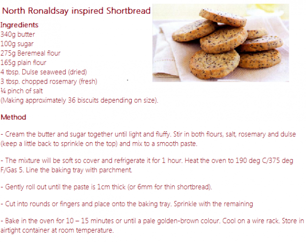 Recipe available here: http://maraseaweed.com/blogs/recipes/19180199-north-ronaldsay-inspired-shortbread